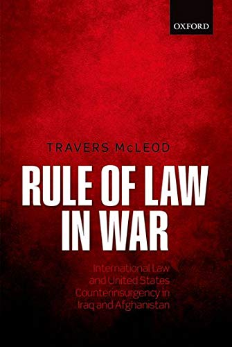 9780198716396: Rule of Law in War: International Law and United States Counterinsurgency in Iraq and Afghanistan