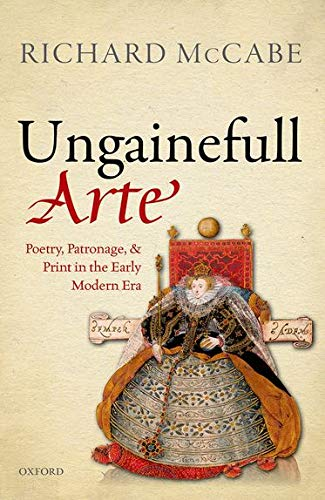9780198716525: 'Ungainefull Arte': Poetry, Patronage, and Print in the Early Modern Era