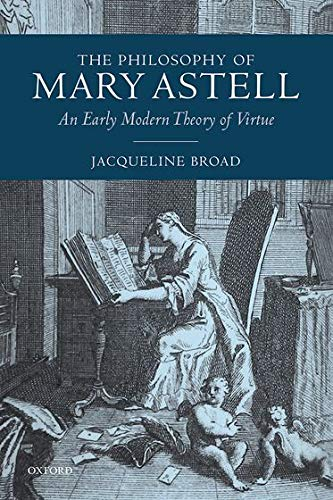 The Philosophy of Mary Astell: An Early: Broad, Jacqueline