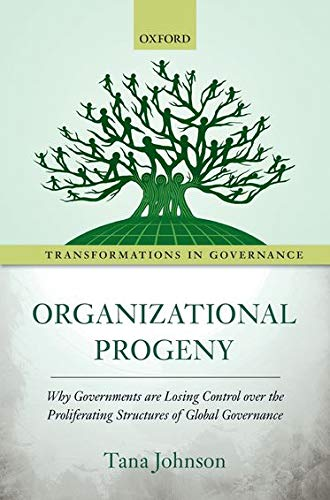 9780198717799: Organizational Progeny: Why Governments are Losing Control over the Proliferating Structures of Global Governance (Transformations in Governance)