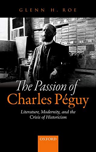 9780198718079: The Passion of Charles Péguy: Literature, Modernity, and the Crisis of Historicism
