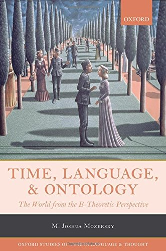 9780198718161: Time, Language, and Ontology: The World from the B-Theoretic Perspective