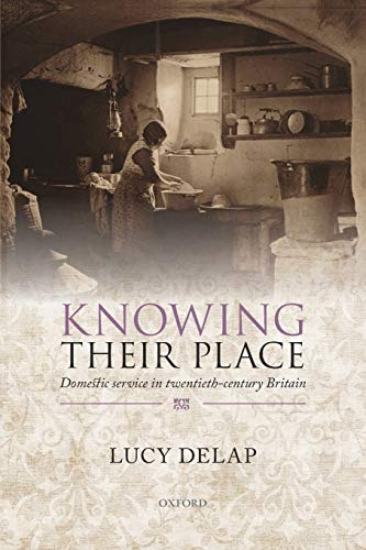 Knowing Their Place: Domestic service in twentieth-century: Lucy Delap