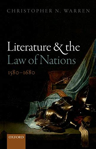 9780198719342: Literature and the Law of Nations, 1580-1680