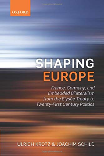 9780198719489: Shaping Europe: France, Germany, and Embedded Bilateralism from the Elysée Treaty to Twenty-First Century Politics