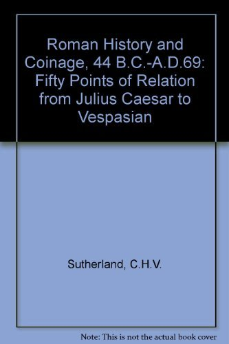 9780198721239: Roman History and Coinage, 44 B.C.-A.D. 69: Fifty Points of Relation from Julius Caesar to Vespasian