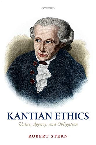 9780198722298: Kantian Ethics: Value, Agency, and Obligation