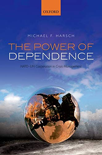 9780198722311: The Power of Dependence: NATO-UN Cooperation in Crisis Management