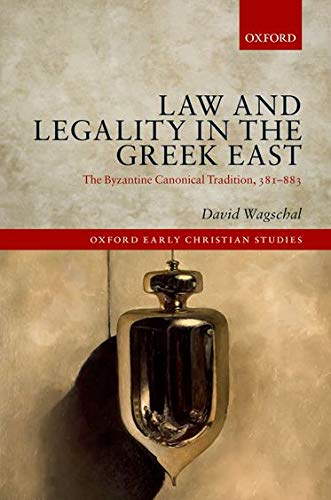 9780198722601: Law and Legality in the Greek East: The Byzantine Canonical Tradition, 381-883