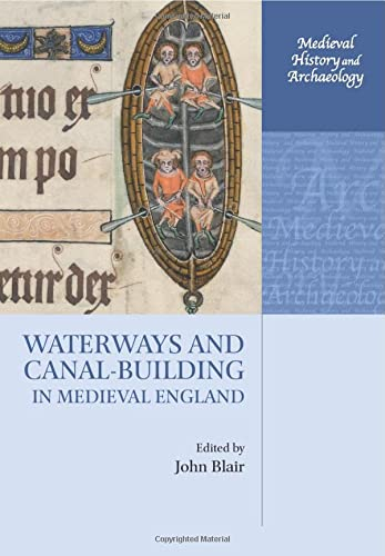 9780198723134: Waterways and Canal-Building in Medieval England (Medieval History and Archaeology)