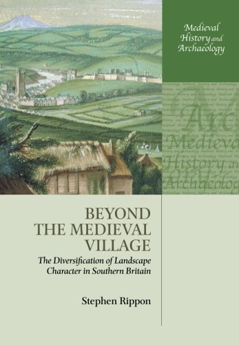 9780198723165: Beyond the Medieval Village: The Diversification of Landscape Character in Southern Britain (Medieval History and Archaeology)