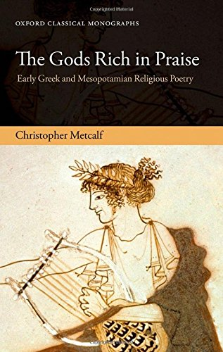 9780198723363: The Gods Rich in Praise: Early Greek and Mesopotamian Religious Poetry (Oxford Classical Monographs)