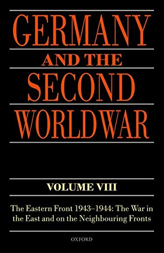 9780198723462: Germany and the Second World War Volume VIII: The Eastern Front 1943-1944: The War in the East and on the Neighbouring Fronts: 8