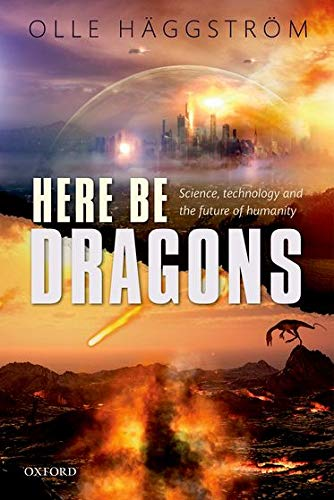 9780198723547: Here Be Dragons: Science, Technology and the Future of Humanity