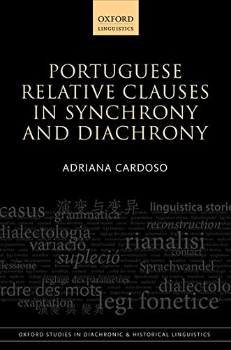 9780198723783: Portuguese Relative Clauses in Synchrony and Diachrony (Oxford Studies in Diachronic and Historical Linguistics)