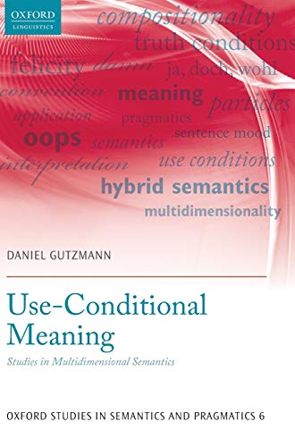 9780198723820: Use-Conditional Meaning: Studies in Multidimensional Semantics (Oxford Studies in Semantics and Pragmatics)