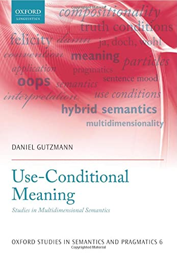9780198723837: Use-Conditional Meaning: Studies in Multidimensional Semantics (Oxford Studies in Semantics and Pragmatics)
