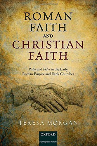 9780198724148: Roman Faith and Christian Faith: Pistis and Fides in the Early Roman Empire and Early Churches