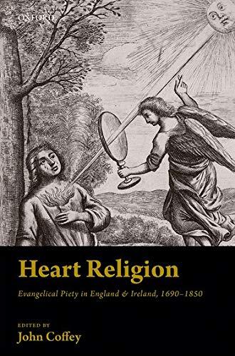 9780198724155: Heart Religion: Evangelical Piety in England & Ireland, 1690-1850