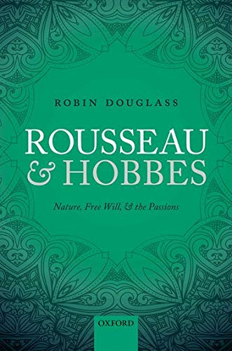 9780198724964: Rousseau and Hobbes: Nature, Free Will, and the Passions