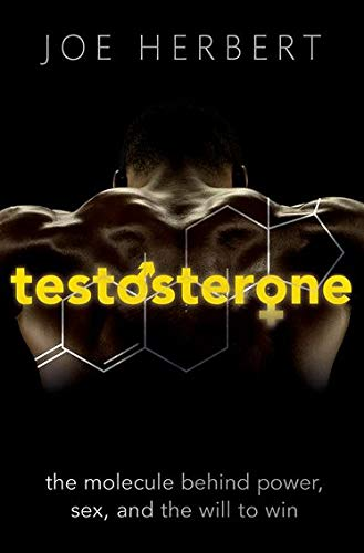 9780198724988: Testosterone: The molecule behind power, sex, and the will to win
