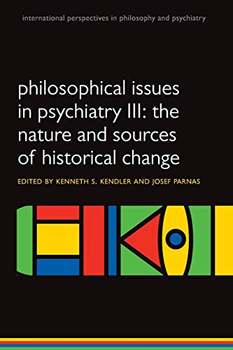 9780198725978: Philosophical issues in psychiatry III: The Nature and Sources of Historical Change (International Perspectives in Philosophy and Psychiatry)