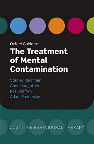 Oxford Guide to the Treatment of Mental Contamination (Oxford Guides to Cognitive Behavioural ...