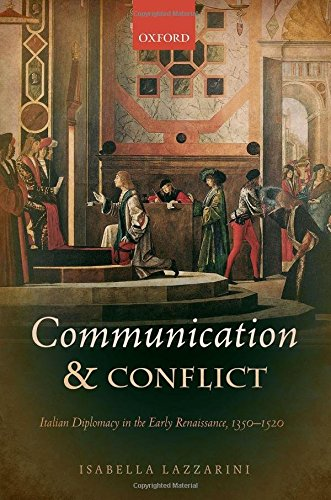 9780198727415: Communication and Conflict: Italian Diplomacy in the Early Renaissance, 1350-1520 (Oxford Studies in Medieval European History)