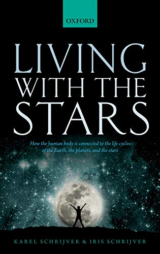 9780198727439: Living with the Stars: How the Human Body is Connected to the Life Cycles of the Earth, the Planets, and the Stars
