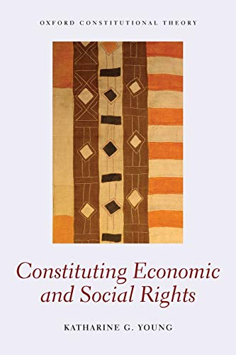 9780198727897: Constituting Economic and Social Rights (Oxford Constitutional Theory)