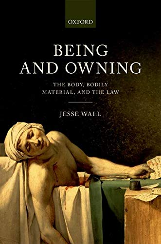 9780198727989: Being and Owning: The Body, Bodily Material, and the Law