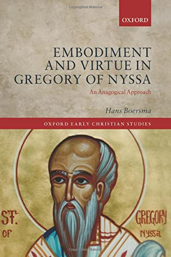 9780198728238: Embodiment and Virtue in Gregory of Nyssa: An Anagogical Approach (Oxford Early Christian Studies)