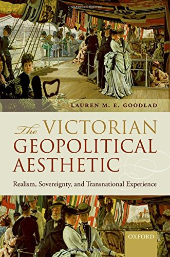 9780198728276: The Victorian Geopolitical Aesthetic: Realism, Sovereignty, and Transnational Experience