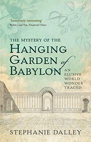 9780198728849: The Mystery of the Hanging Garden of Babylon: An Elusive World Wonder Traced