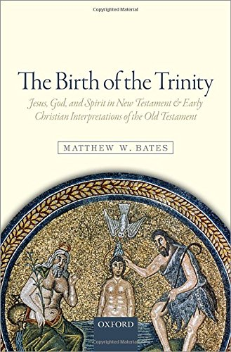 The Birth of the Trinity Jesus, God,: Bates, Matthew W.