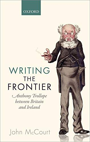 9780198729600: Writing the Frontier: Anthony Trollope between Britain and Ireland