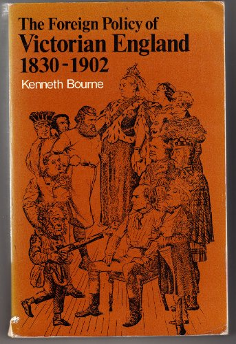 FOREIGN POLICY OF VICTORIAN ENGLAND, 1830-1902: BOURNE, KENNETH