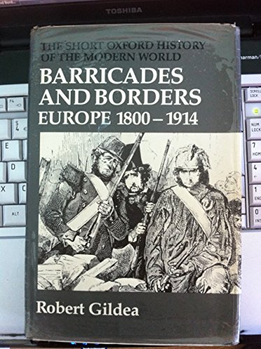 9780198730286: Barricades and Borders: Europe, 1800-1914 (Short Oxford History of the Modern World)