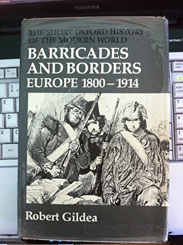 9780198730286: Barricades and Borders: Europe 1800-1914 (Short Oxford History of the Modern World)