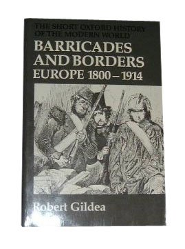 BARRICADES AND BORDERS. Europe 1800-1914.