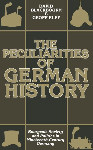 The Peculiarities of German History: Bourgeois Society and Politics in Nineteenth-Century Germany: ...