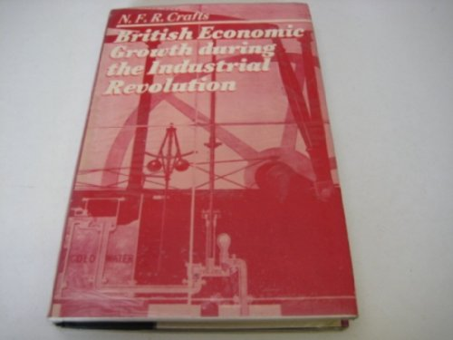 9780198730668: British Economic Growth During the Industrial Revolution
