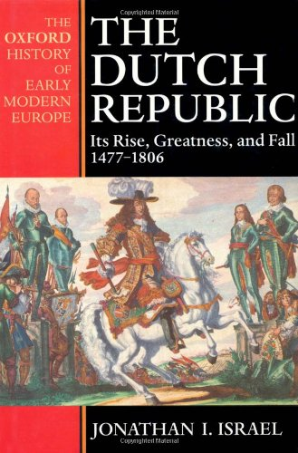 9780198730729: The Dutch Republic: Its Rise, Greatness and Fall, 1477-1806 (Oxford History of Early Modern Europe)
