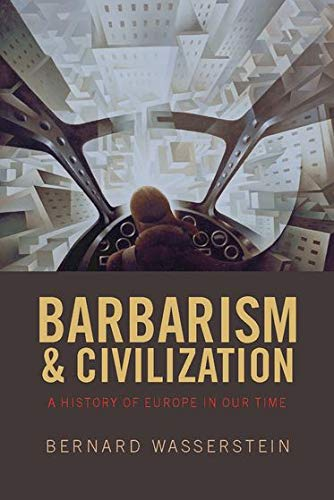 9780198730736: Barbarism and Civilization: A History of Europe in our Time