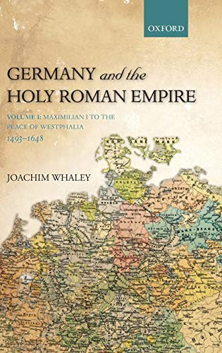 9780198731016: Germany and the Holy Roman Empire: Volume I: Maximilian I to the Peace of Westphalia, 1493-1648