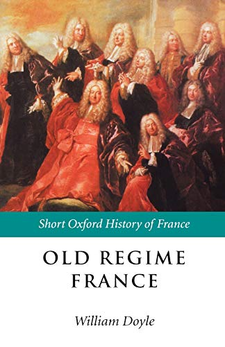 9780198731290: Old Regime France: 1648-1788 (Short Oxford History of France)