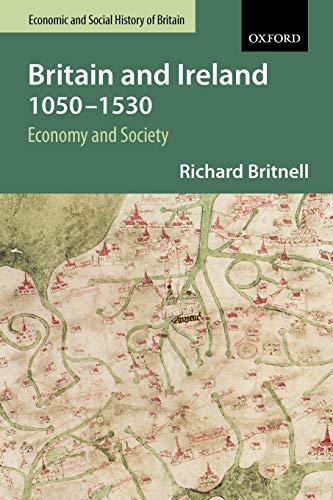 9780198731450: Britain and Ireland 1050-1530: Economy and Society (Economic & Social History of Britain)