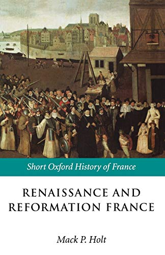 9780198731658: Renaissance and Reformation France: 1500-1648 (Short Oxford History of France)
