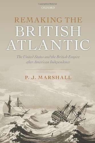 9780198734925: Remaking the British Atlantic: The United States and the British Empire after American Independence