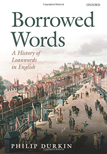 9780198736493: Borrowed Words: A History of Loanwords in English